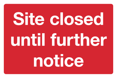 Site Closed Until Further Notice Safety Sign