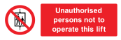 Unauthorised Persons Not To Operate This Lift Sign - Wide