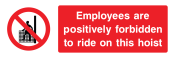 Employees Are Positively Forbidden To Ride On This Hoist Sign - Wide