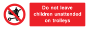 Do Not Leave Children Unattended On Trolleys Sign - Wide