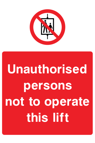 Unauthorised Persons Not To Operate This Lift Sign