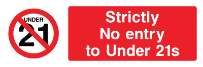 Strictly No Entry To Under 21s Sign - Wide