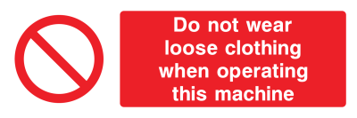 Do Not Wear Loose Clothing When Operating This Machine Sign - Wide