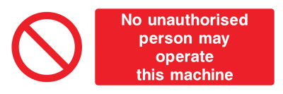 No Unauthorised Person May Operate This Machine Sign - Wide