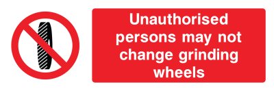 Unauthorised Persons May Not Change The Grinding Wheel Sign - Wide