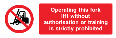 Operating This Fork Lift Without Authorisation Or Training Is Strictly Prohibited Sign - Wide
