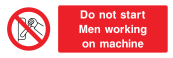 Do Not Start Men Working On Machine Sign - Wide