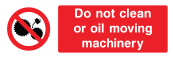 Do Not Clean Or Oil Moving Machinery Sign - Wide