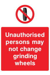 Unauthorised Persons May Not Change Grinding Wheel Sign