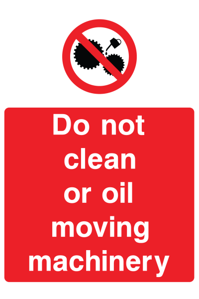 Do Not Clean Or Oil Moving Machinery Sign