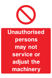Unauthorised Persons May Not Service Or Adjust The Machinery Sign