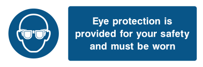 Eye Protection Is Provided For Your Safety And Must Be Worn Sign - Wide
