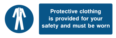 Protective Clothing Is Provided For Your Safety And Must Be Worn Sign - Wide