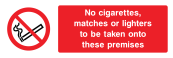 No Cigarettes, Matches Or Lighters To Be Taken Onto These Premises Sign - Wide