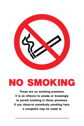 No Smoking These Are No Smoking Premises. It Is An Offence To Smoke Or Knowingly To Permit Smoking In These Premises. If You Observe Somebody Smoking Here, A Complaint May Be Made To ... Sign