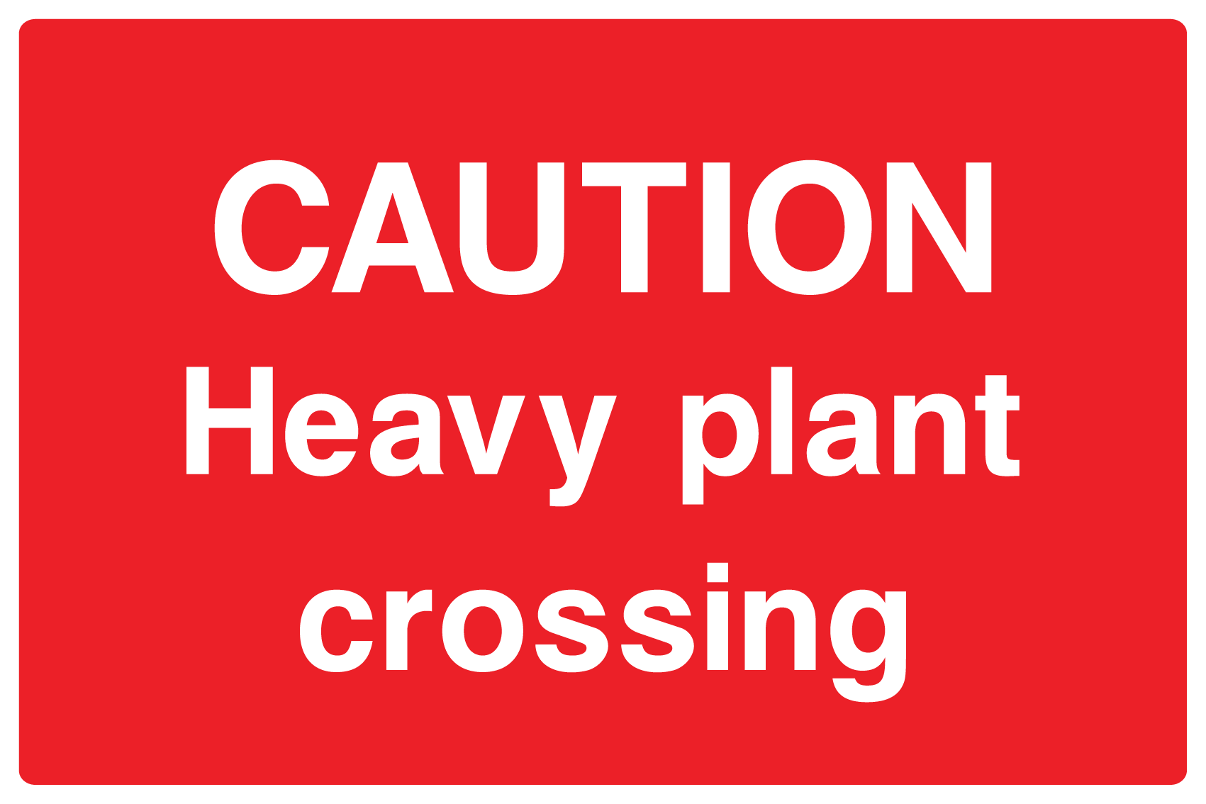 Caution Heavy Plant Crossing Sign